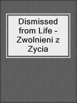 cover image of Dismissed from Life - Zwolnieni z Zycia