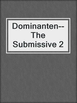 cover image of Dominanten--The Submissive 2