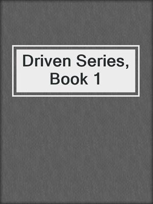 cover image of Driven Series, Book 1