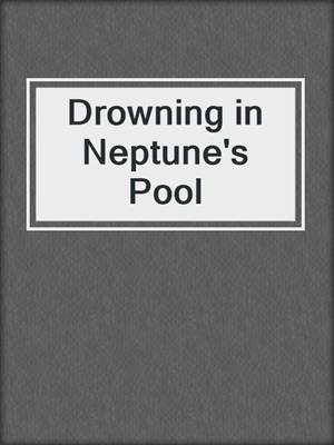 cover image of Drowning in Neptune's Pool