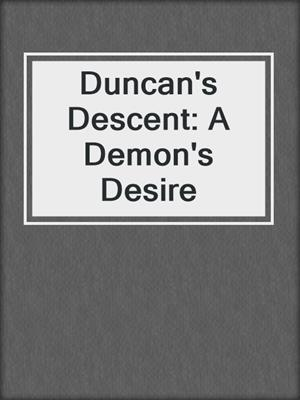 cover image of Duncan's Descent: A Demon's Desire