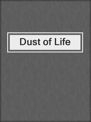 cover image of Dust of Life
