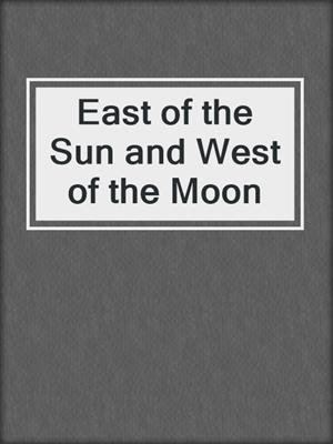 cover image of East of the Sun and West of the Moon