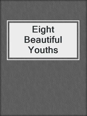 cover image of Eight Beautiful Youths