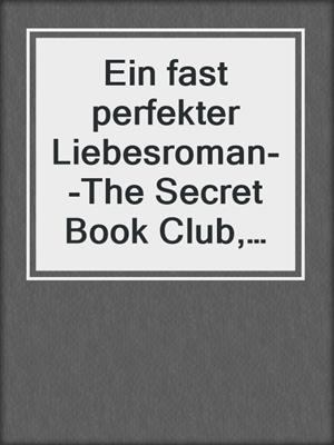 cover image of Ein fast perfekter Liebesroman--The Secret Book Club, Band 1