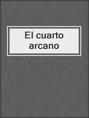 El cuarto arcano by Florencia Bonelli · OverDrive (Rakuten OverDrive ...