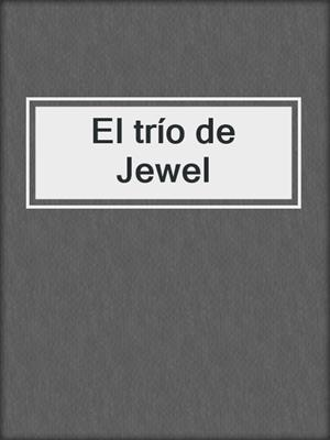 cover image of El trío de Jewel