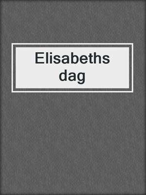 cover image of Elisabeths dag
