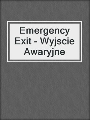 cover image of Emergency Exit - Wyjscie Awaryjne