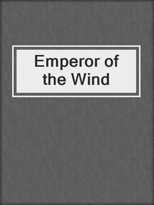 cover image of Emperor of the Wind