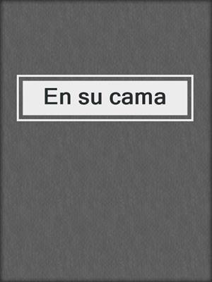 cover image of En su cama