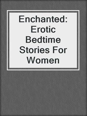 Enchanted Erotic Bedtime Stories For Women