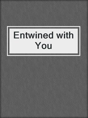 cover image of Entwined with You
