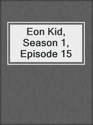 cover image of Eon Kid, Season 1, Episode 15