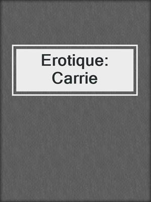 cover image of Erotique: Carrie