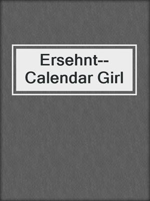 cover image of Ersehnt--Calendar Girl