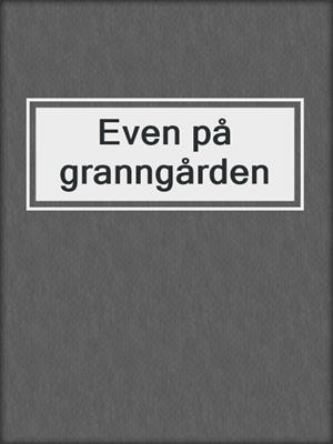 cover image of Even på granngården