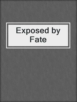 cover image of Exposed by Fate
