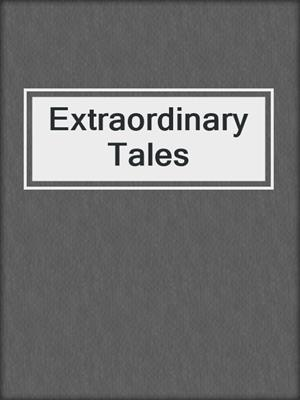 cover image of Extraordinary Tales