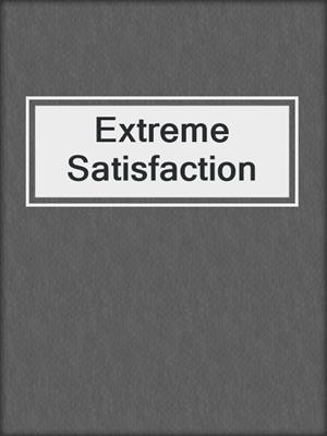 cover image of Extreme Satisfaction