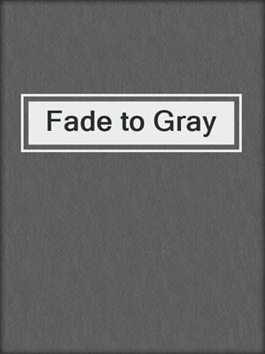 cover image of Fade to Gray
