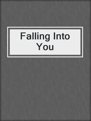cover image of Falling Into You