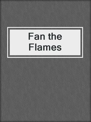 cover image of Fan the Flames