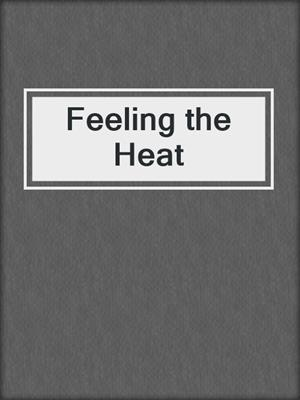 cover image of Feeling the Heat