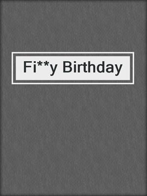 cover image of Fi**y Birthday