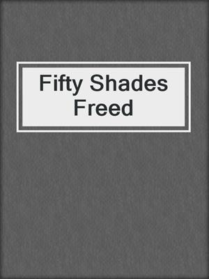 cover image of Fifty Shades Freed