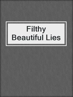 cover image of Filthy Beautiful Lies