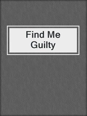 cover image of Find Me Guilty