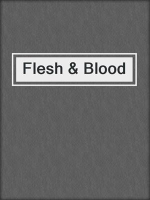 cover image of Flesh & Blood