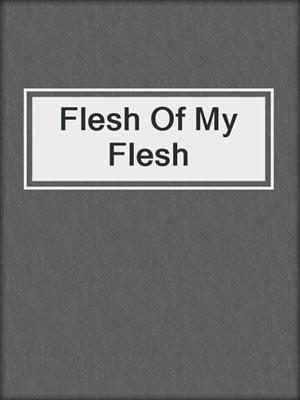 cover image of Flesh Of My Flesh