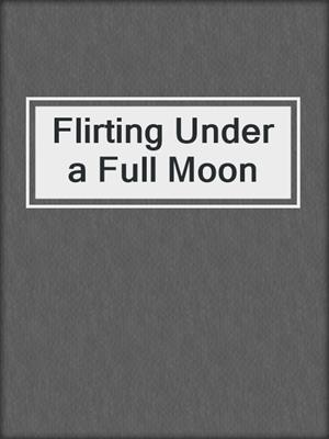 cover image of Flirting Under a Full Moon