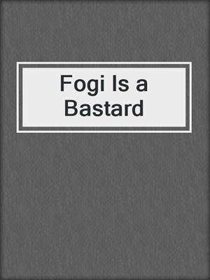 cover image of Fogi Is a Bastard