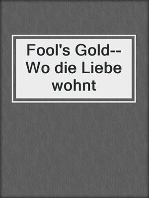 cover image of Fool's Gold--Wo die Liebe wohnt