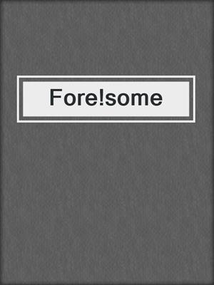 cover image of Fore!some
