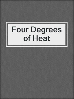 cover image of Four Degrees of Heat