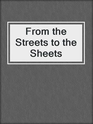 cover image of From the Streets to the Sheets