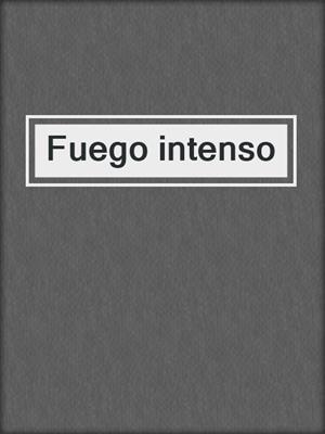 cover image of Fuego intenso