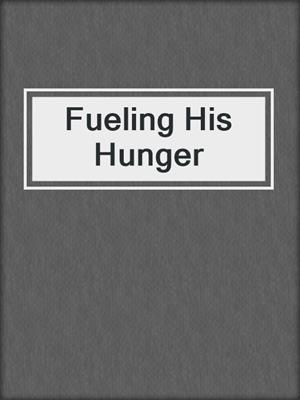 cover image of Fueling His Hunger