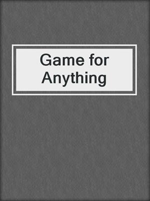 cover image of Game for Anything