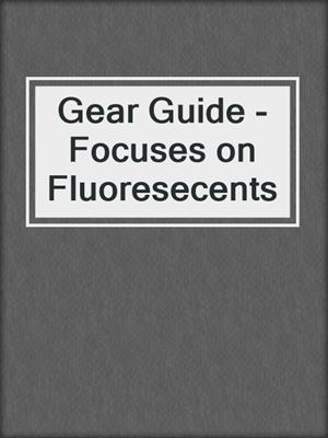 cover image of Gear Guide - Focuses on Fluoresecents