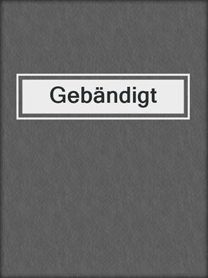 cover image of Gebändigt