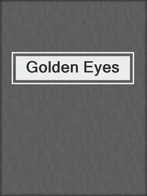 cover image of Golden Eyes