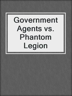 cover image of Government Agents vs. Phantom Legion