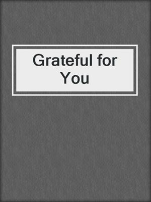 cover image of Grateful for You