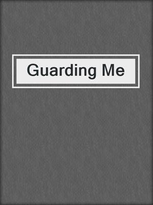 cover image of Guarding Me