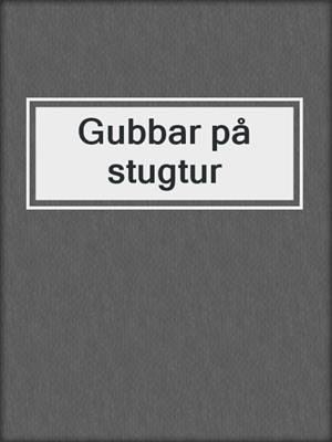 cover image of Gubbar på stugtur